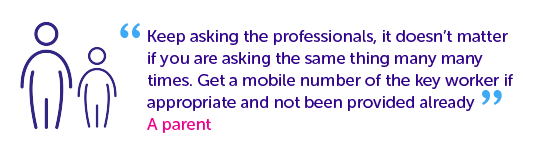 Quotes from parents - keep asking the professionals